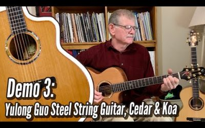 New Video! Demo 3: Yulong Guo Steel String Guitar, Cedar Double Top, Solid Koa Back/Sides
